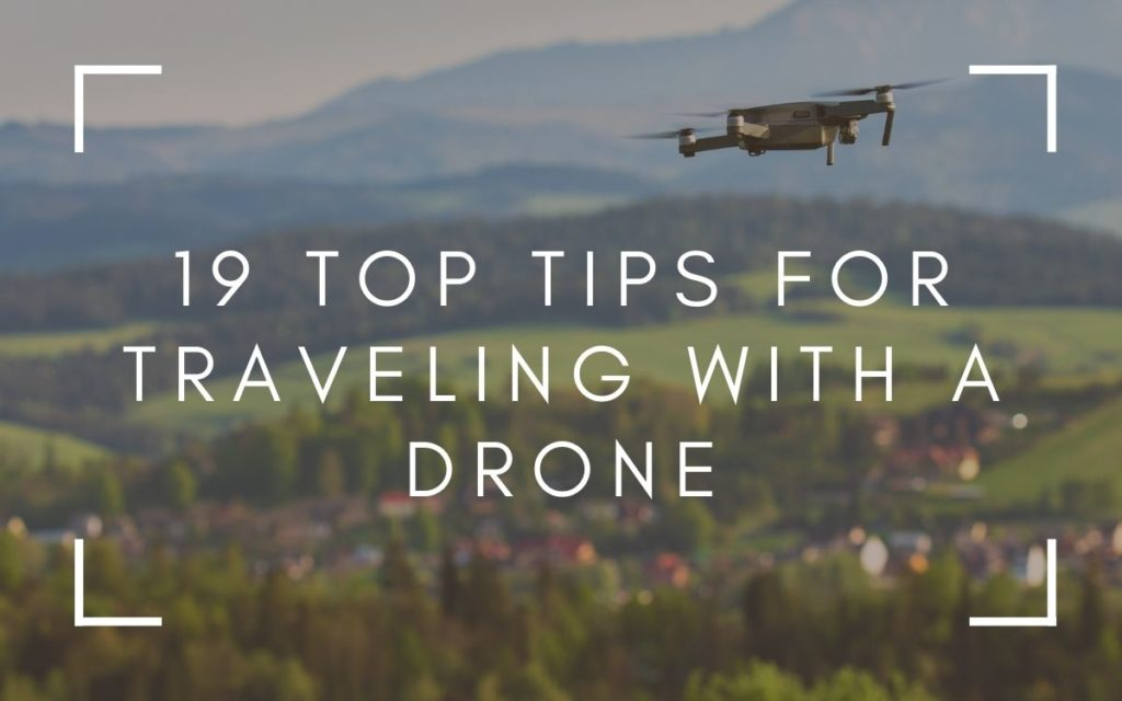 Tips for Traveling with a Drone