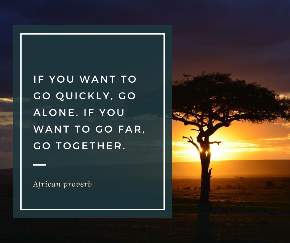"quotes about friends traveling - ""If you want to go quickly, go alone. If you want to go far, go together."" – African proverb"