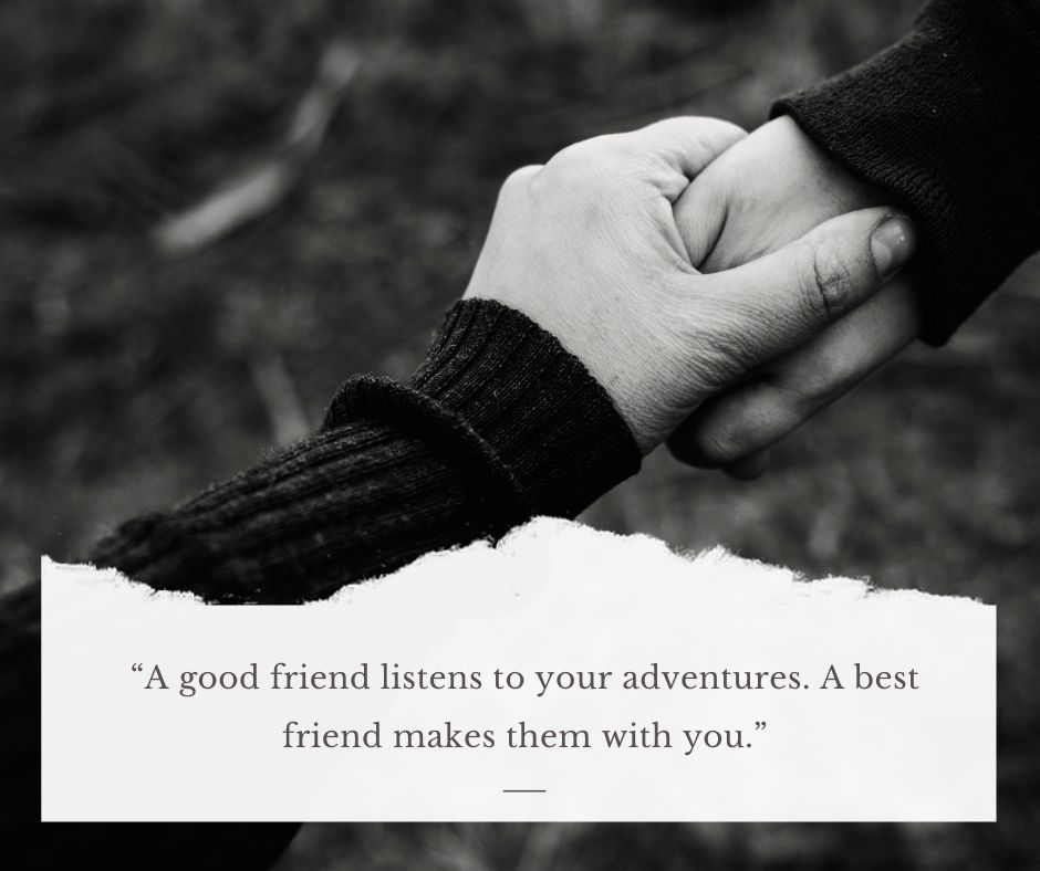 "travelling friendship quotes - ""A good friend listens to your adventures. A best friend makes them with you."""