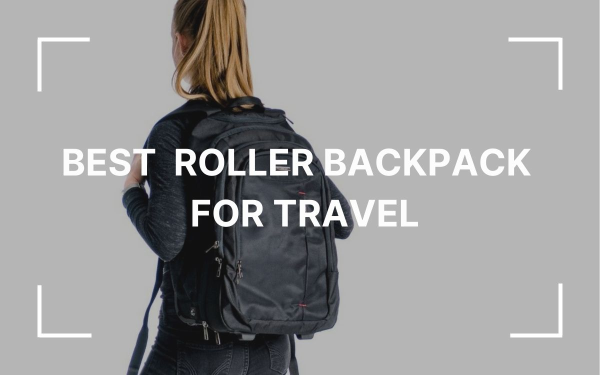 Best Roller Backpack for Travel