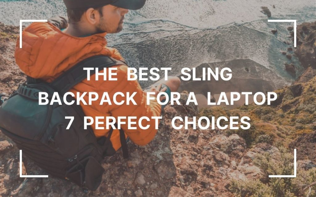 Best Sling Backpack for a Laptop