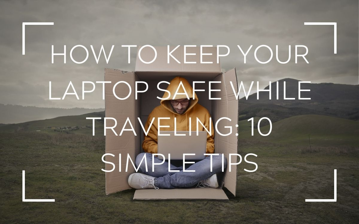 How to keep your laptop safe while traveling