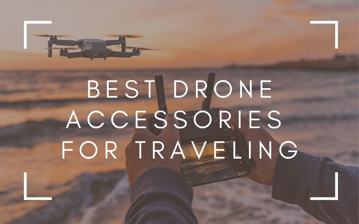Best Drone Accessories For Traveling