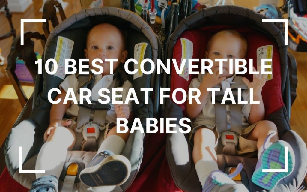 Best Convertible Car Seat for Tall Babies