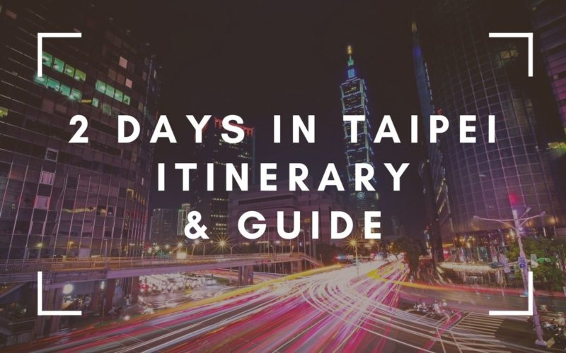 2 Days In Taipei Itinerary