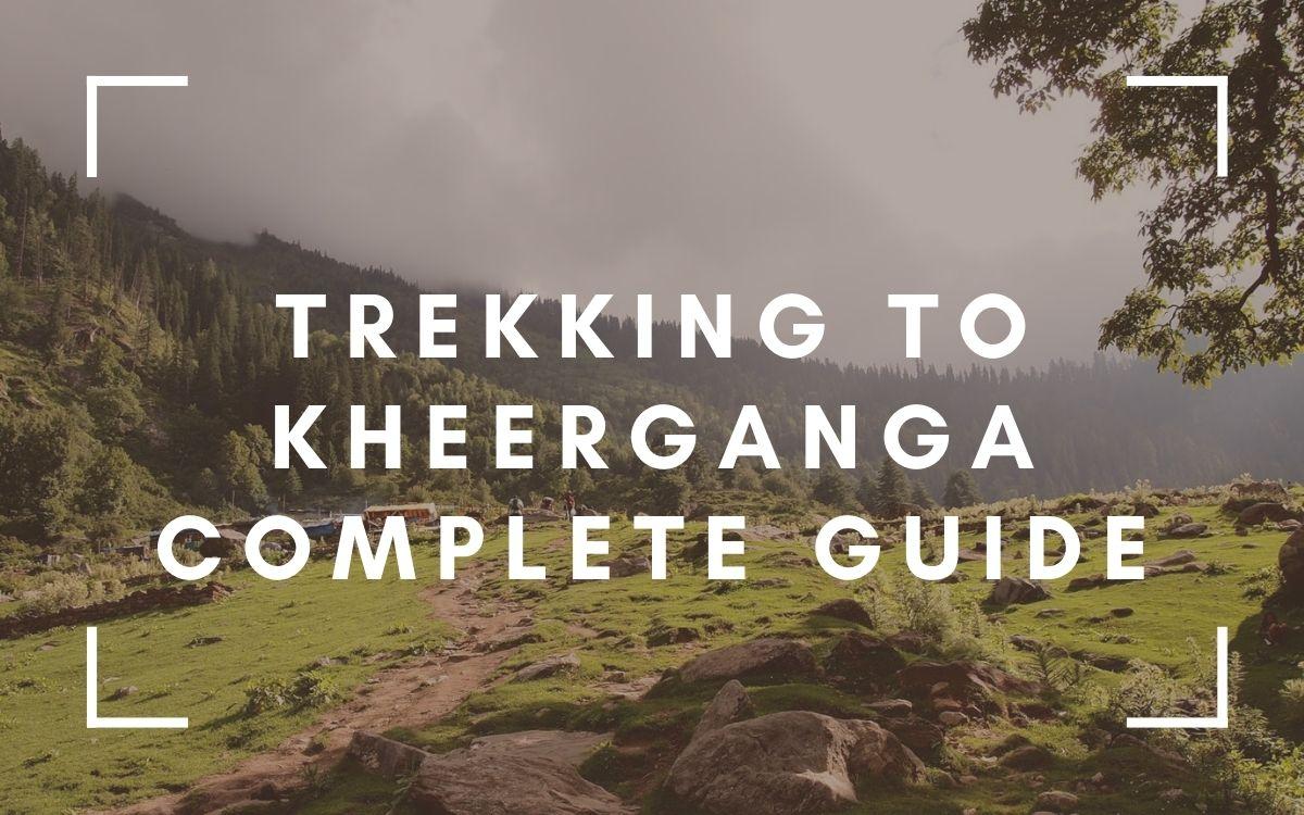 complete guide for trekking to Kheerganga
